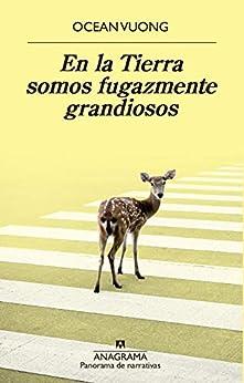 En la Tierra somos fugazmente grandiosos (Panorama de narrativas nº 1022) (Spanish Edition) by [Ocean Vuong, Jesús Zulaika Goicoechea]