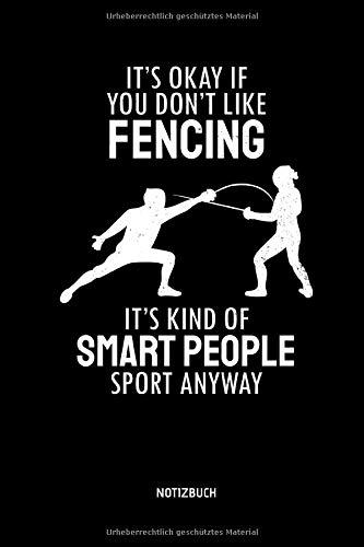 It's Okay If You Don't Like Fencing - It's Kind Of Smart People Sport Anyway - Notizbuch: Lustiges Fechten Notizbuch. Fechten Zubehör & Fecht Geschenk Idee für Fechter.
