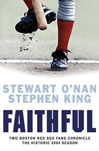 Faithful: Two Boston Red Sox Fans Chronicle the Historic 2004 Season (English Edition)