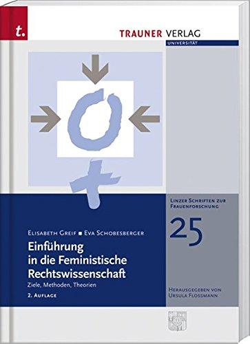 Einführung in die Feministische Rechtswissenschaft: Ziele, Methoden, Theorien (Linzer Schriftenreihe zur Frauenforschung)