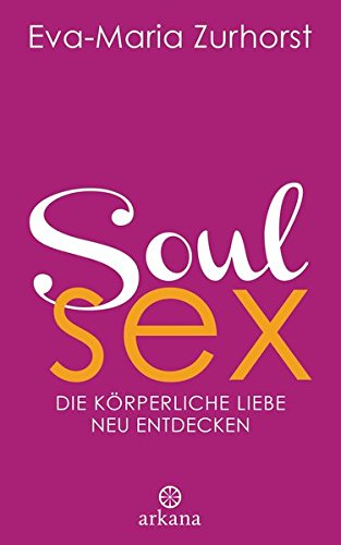 Soulsex: Die körperliche Liebe neu entdecken -