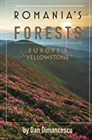 """Romania's Forests: Europe's """"Yellowstone"""""""