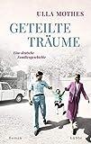 'Geteilte Träume: Eine deutsche Familiengeschichte. Roman' von Ulla Mothes