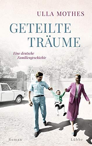 Geteilte Träume: Eine deutsche Familiengeschichte. Roman