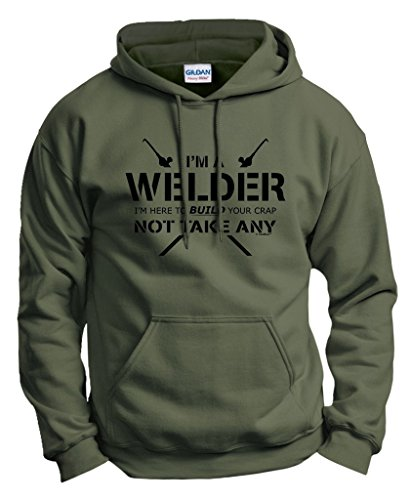 Welder Gift Here to Build Your Crap Not Take Any Hoodie Sweatshirt Large MlGrn