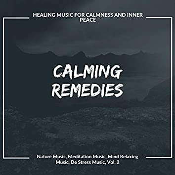 Calming Remedies (Healing Music For Calmness And Inner Peace) (Nature Music, Meditation Music, Mind Relaxing Music, De Stress Music, Vol. 2)