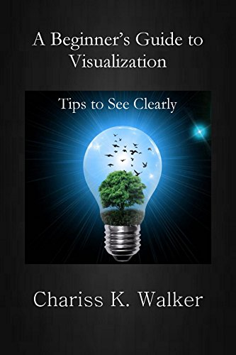 Book: A Beginner's Guide to Visualization - Tips to See Clearly by Chariss K. Walker