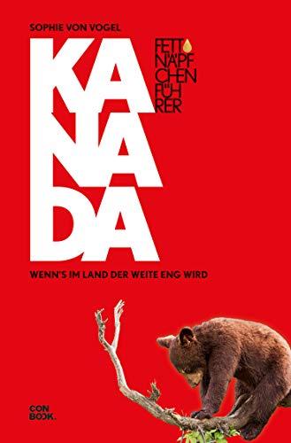 Fettnäpfchenführer Kanada: Wenn\'s im Land der Weite eng wird (Ein unterhaltsamer Reiseknigge)