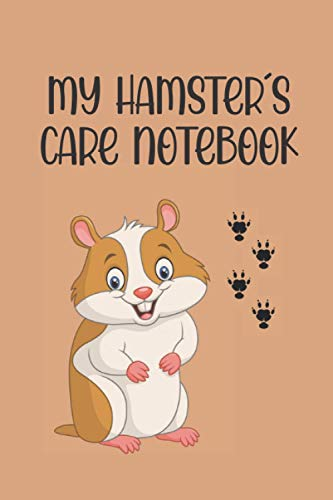 MY HAMSTER´S CARE NOTEBOOK - MEDICAL RECORD BOOK & DAILY LOG: Keep Track of its Health: Complete Pet Profile, Vet Visits, Vaccinations, Medications, Dosage, Daily Journal | GIFTS FOR HAMSTER LOVERS