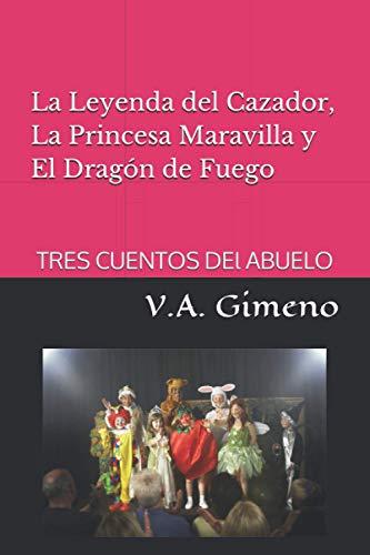 La Leyenda del Cazador, La Princesa Maravilla y El Dragón de Fuego: TRES CUENTOS DEL ABUELO (Cuentacuentos)