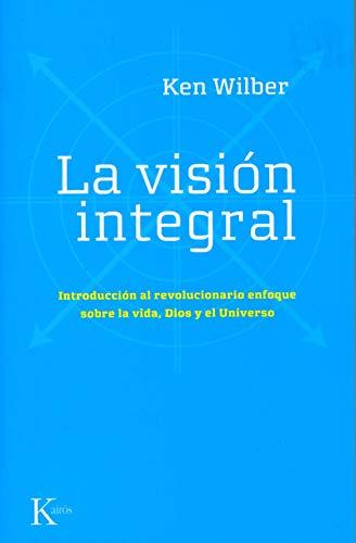 La visión integral: Introducción al revolucionario enfoque sobre la vida, Dios y el Universo (Sabiduría Perenne)