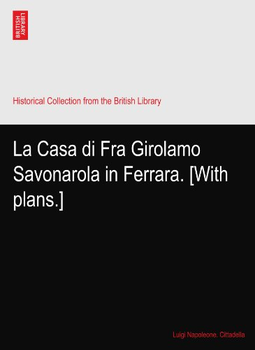 La Casa di Fra Girolamo Savonarola in Ferrara. [With plans.]