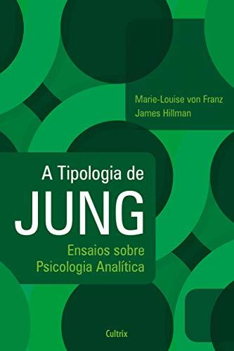 A Tipologia de Jung - Nova Edição: Ensaios Sobre Psicologia Analítica