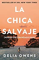 La chica salvaje: Where The Crawdads Sing / Where the Crawdads Sing: Spanish Edition of Where The Crawdads Sing