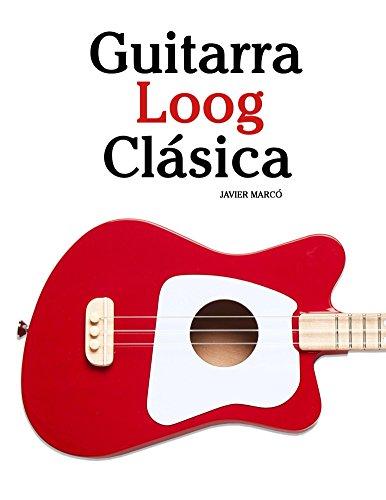 Guitarra Loog Clásica: Piezas fáciles de Bach, Mozart, Beethoven y otros compositores (en Partitura y Tablatura)