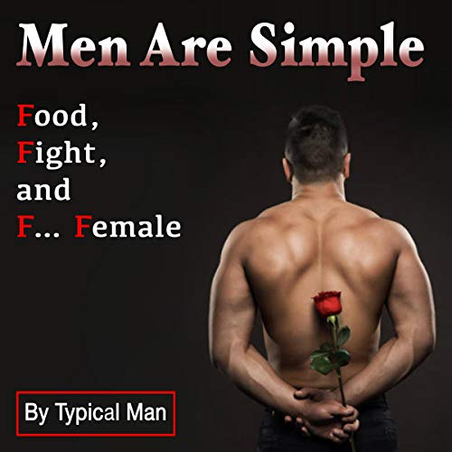 Men Are Simple: Food, Fight, and F...Female Audiobook By Typical Man cover art