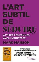 L'art subtil de séduire - Attirer les femmes avec honnêteté de Mark Manson