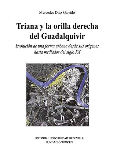 Triana y la orilla derecha del Guadalquivir: Evolución de una forma urbana desde sus orígenes hasta mediados del siglo XX (Premio Focus y Premios Javier Benjumea nº 17)