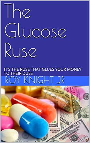 The Glucose Ruse: It's the Ruse That Glues Your Money to Their Dues (It's Time for Cure Book 10) (English Edition)