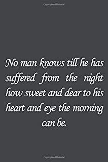No man knows till he has suffered from the night how sweet and dear to his heart and eye the morning can be.: Bram Stoker ...