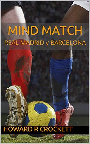 MIND MATCH: REAL MADRID v BARCELONA (English Edition)