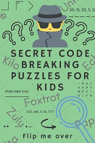 Secret Code Breaking Puzzles for Kids: Create and Crack 25 Codes and Cryptograms for Children aged 6 to 10. Great as a Gift for Junior Spies