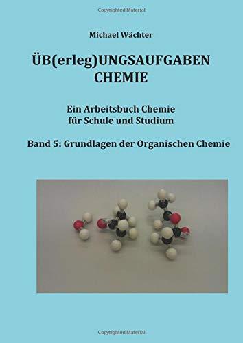 Übungsaufgaben Chemie - Organische Chemie: Ein Arbeitsbuch für Schule und Studium: Ein Arbeitsbuch für Schule, Studium und Distanzunterricht mit Homeschooling (Üb(erleg)ungsaufgaben Chemie)