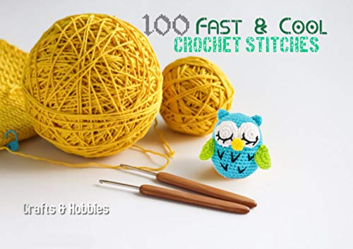 100 Fast & Cool Crochet Stitches: Simple Stitch Patterns Along With Openweave, Layered, Ripple And Much More (English Edition)