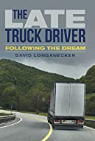 The Late Truck Driver: Following the Dream