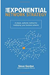 The Exponential Network Strategy: A Simple, Authentic Method for Multiplying Your Business Network Paperback
