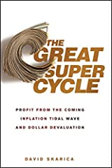 The Great Super Cycle: Profit from the Coming Inflation Tidal Wave and Dollar Devaluation Kindle Edition