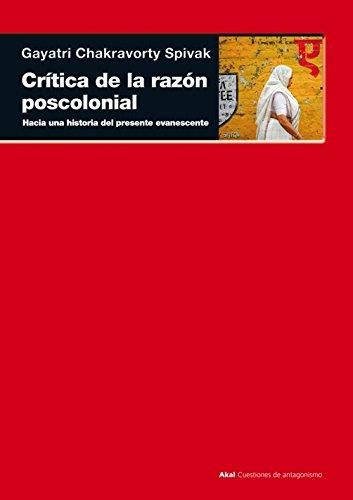 Critica de la razon poscolonial / Postcolonial critique of reason: Hacia una crítica del presente evanescente