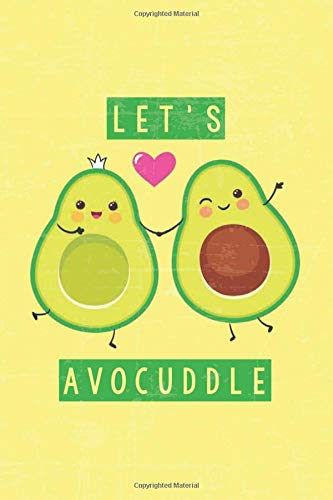 Let's Avocuddle: Gift Lined Notebook Journal - Birthday, Anniversary, ... Girlfriend, 100 pages, 6x9 inch