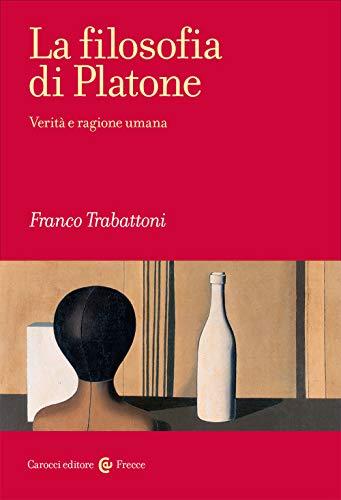 La filosofia di Platone. Verità e ragione umana