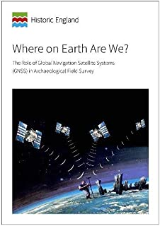 Where on Earth Are We?: The Role of Global Navigation Satellite Systems (GNSS) in Archaeological Field Survey