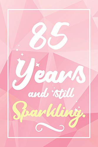 85 Years And Still Sparkling: Lined Journal / Notebook -  Cute and Funny 85 yr Old Gift, Fun And Practical Alternative to a Card - 85th Birthday Gifts For Women
