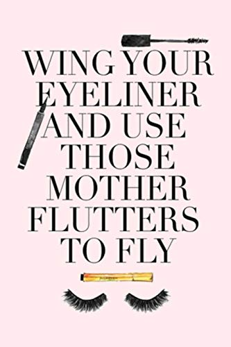 WING YOUR EYELINER AND USE THOSE MOTHER FLUTTERS TO FLY: Dot Grid Journal, 110 Pages, 6X9 inch, Fun & Motivating Quote on Light Pink matte cover, ... Encouraging Messages For Daily Life, Band 3)