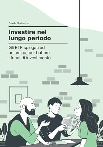 Investire nel lungo periodo: Gli ETF spiegati a un amico, per battere i fondi d'investimento
