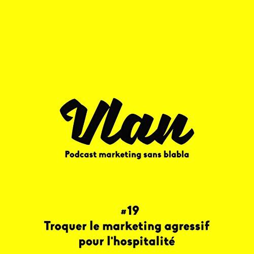 Troquer le marketing agressif pour l'hospitalité audiobook cover art