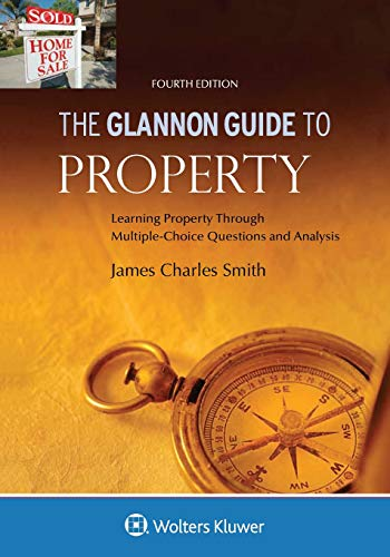 Compare Textbook Prices for Glannon Guide to Property: Learning Property Through Multiple Choice Questions and Analysis Glannon Guides 4 Edition ISBN 9781454892175 by Smith, James Charles