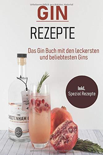 Gin Rezepte: Das Gin Buch mit den leckersten und beliebtesten Gins inkl. Spezial Rezepte