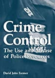 Crime Control: The Use and Misuse of Police Resources (Criminal Justice and Public Safety)