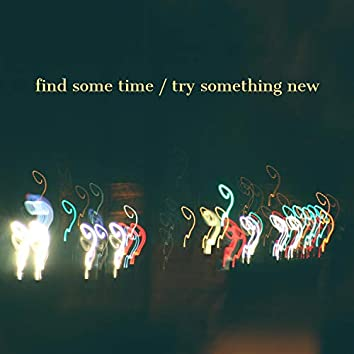 Find Some Time / Try Something New