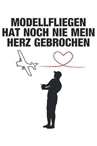 Modellfliegen Hat Noch Nie Mein Herz Gebrochen - Notizbuch (Taschenbuch DIN A 5 Format Liniert): Modellflugzeug Spruch Geschenk Notizbuch, Notizheft, ... Modellbauer und RC Modellflugzeug Piloten.
