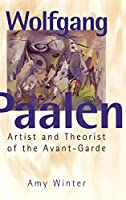 Wolfgang Paalen: Artist and Theorist of the Avant-Garde