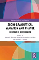 Advancing Socio-grammatical Variation and Change: In Honour of Jenny Cheshire (Routledge Studies in Sociolinguistics)
