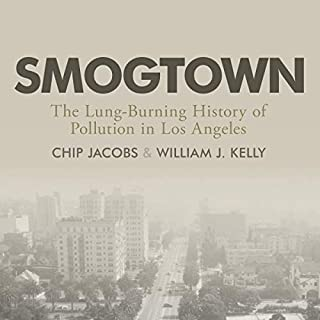 Smogtown     The Lung-Burning History of Pollution in Los Angeles              By:                                                                                                                                 Chip Jacobs,                                                                                        William J. Kelly                               Narrated by:                                                                                                                                 Charles Constant                      Length: 10 hrs and 26 mins     Not rated yet     Overall 0.0