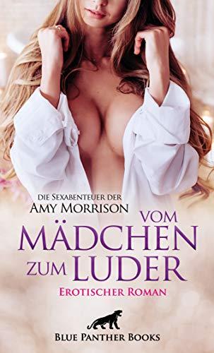 vom Mädchen zum Luder   Erotischer Roman   die Sexabenteuer der Amy Morrison: Ihr Hunger ist geweckt und kennt keine Grenzen …