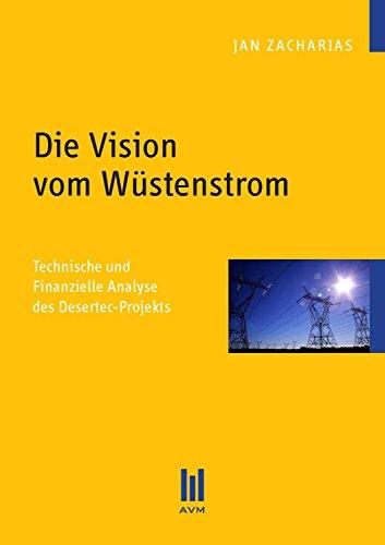 Die Vision vom Wüstenstrom: Technische und Finanzielle Analyse des...