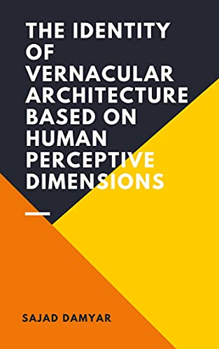 Vernacular Architecture Identity : Based on the Human's Perceptual Aspects (English Edition)